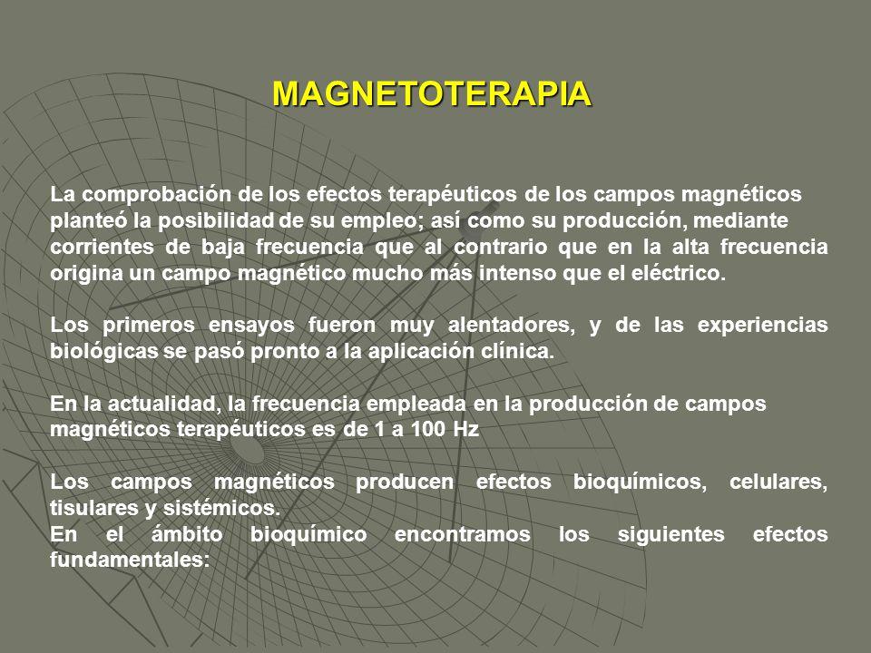 MAGNETOTERAPIA La comprobación de los efectos terapéuticos de los campos magnéticos planteó la posibilidad de su empleo; así como su producción, media