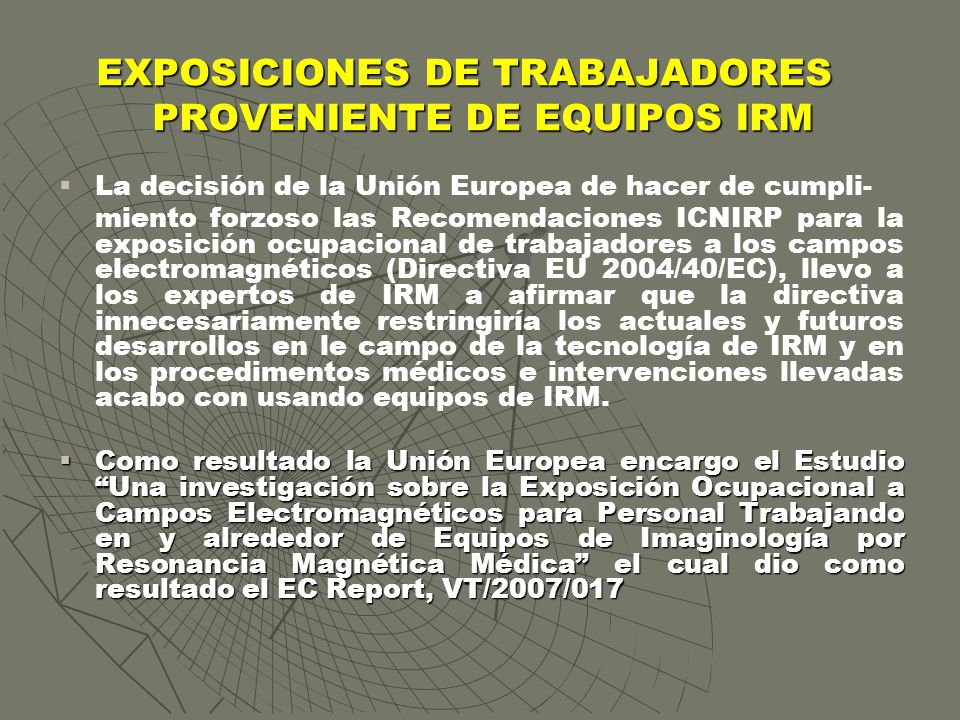 La decisión de la Unión Europea de hacer de cumpli- miento forzoso las Recomendaciones ICNIRP para la exposición ocupacional de trabajadores a los cam