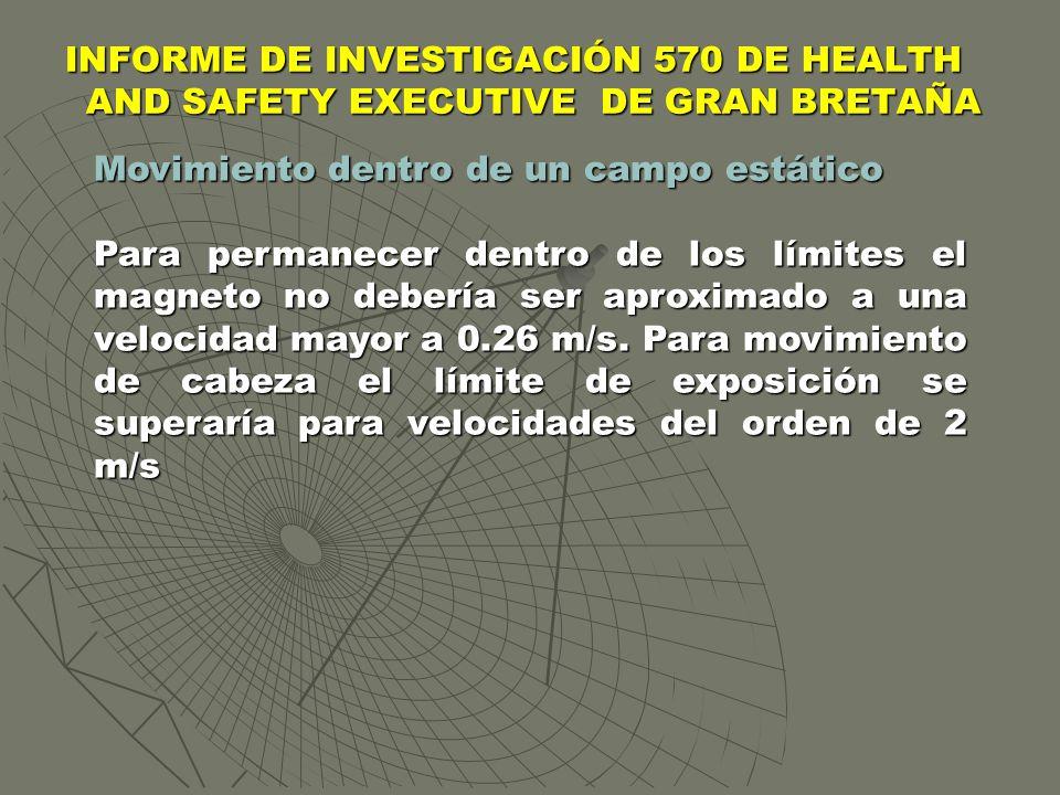INFORME DE INVESTIGACIÓN 570 DE HEALTH AND SAFETY EXECUTIVE DE GRAN BRETAÑA Movimiento dentro de un campo estático Para permanecer dentro de los límit