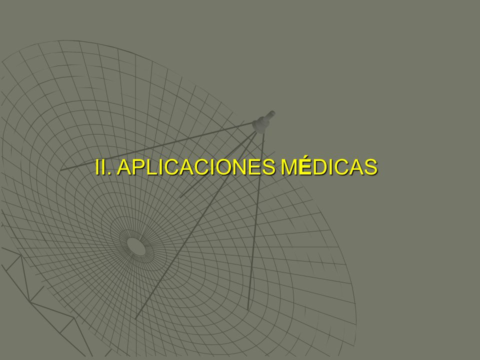 II. APLICACIONES MÉDICAS