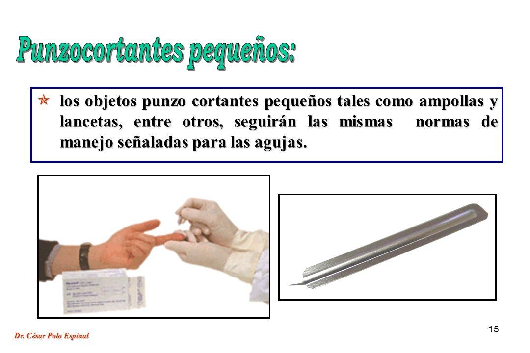 15 los objetos punzo cortantes pequeños tales como ampollas y lancetas, entre otros, seguirán las mismas normas de manejo señaladas para las agujas.