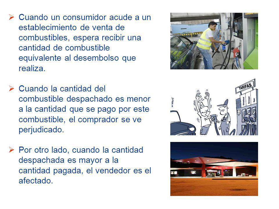 Cuando un consumidor acude a un establecimiento de venta de combustibles, espera recibir una cantidad de combustible equivalente al desembolso que realiza.