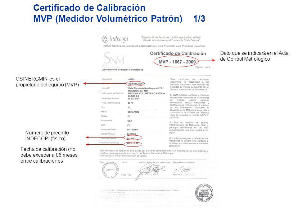 Certificado de Calibración MVP (Medidor Volumétrico Patrón) 1/3 Dato que se indicará en el Acta de Control Metrologico OSINERGMIN es el propietario del equipo (MVP) Número de precinto INDECOPI (físico) Fecha de calibración (no debe exceder a 06 meses entre calibraciones