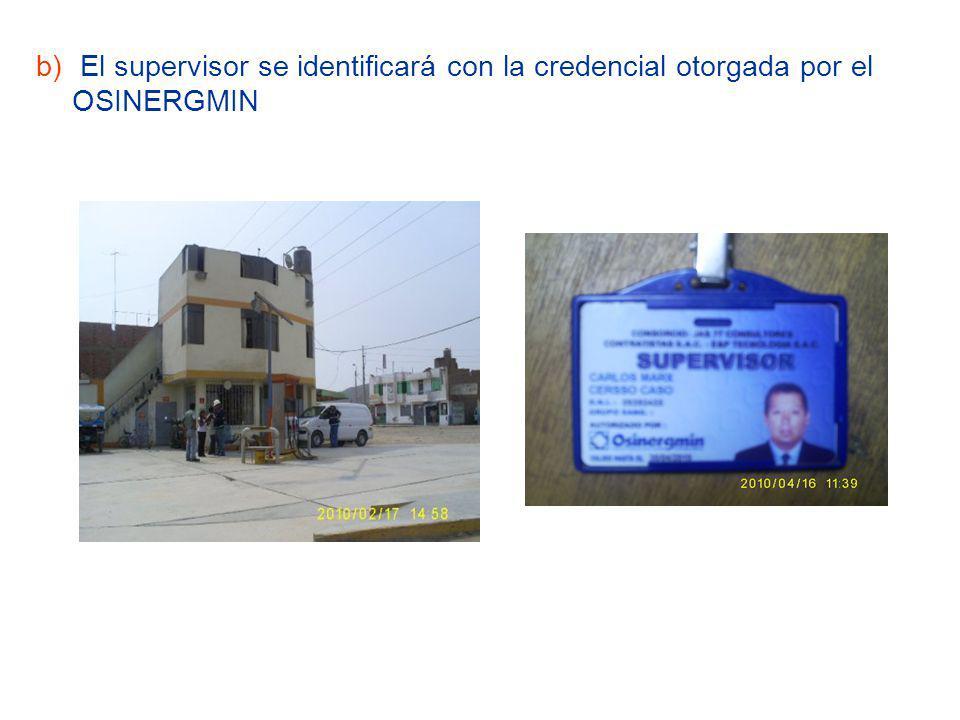 b) El supervisor se identificará con la credencial otorgada por el OSINERGMIN