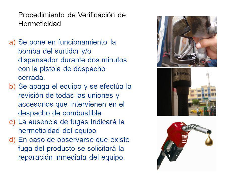 Procedimiento de Verificación de Hermeticidad a)Se pone en funcionamiento la bomba del surtidor y/o dispensador durante dos minutos con la pistola de despacho cerrada.