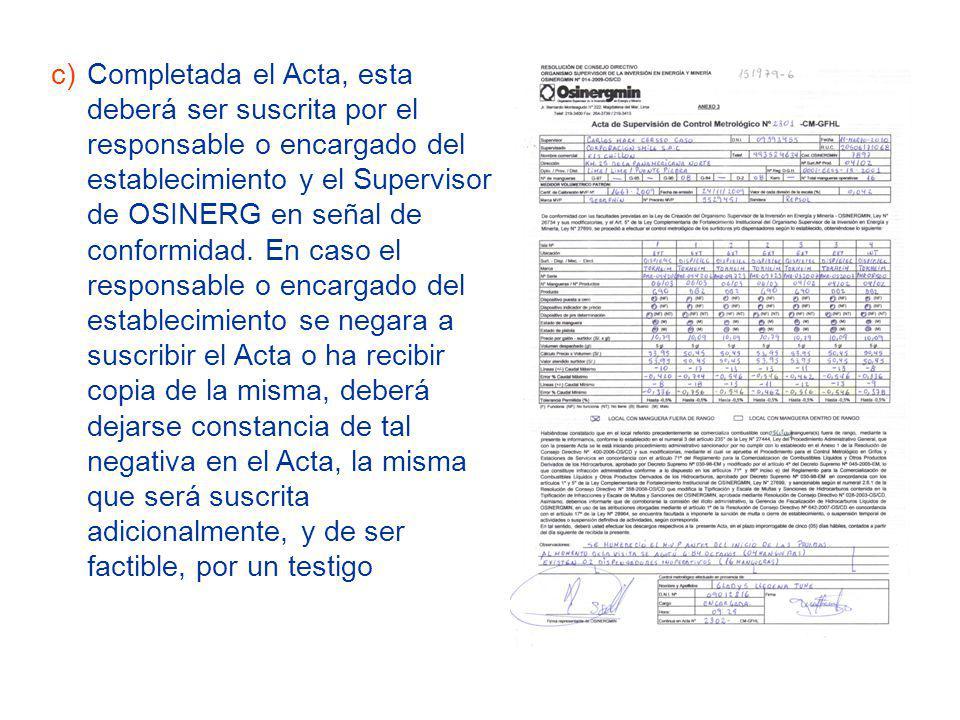 c)Completada el Acta, esta deberá ser suscrita por el responsable o encargado del establecimiento y el Supervisor de OSINERG en señal de conformidad.