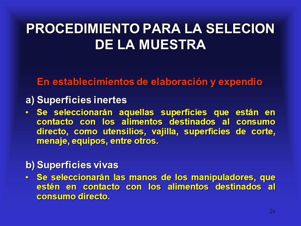 26 PROCEDIMIENTO PARA LA SELECION DE LA MUESTRA En establecimientos de elaboración y expendio a)Superficies inertes Se seleccionarán aquellas superfic