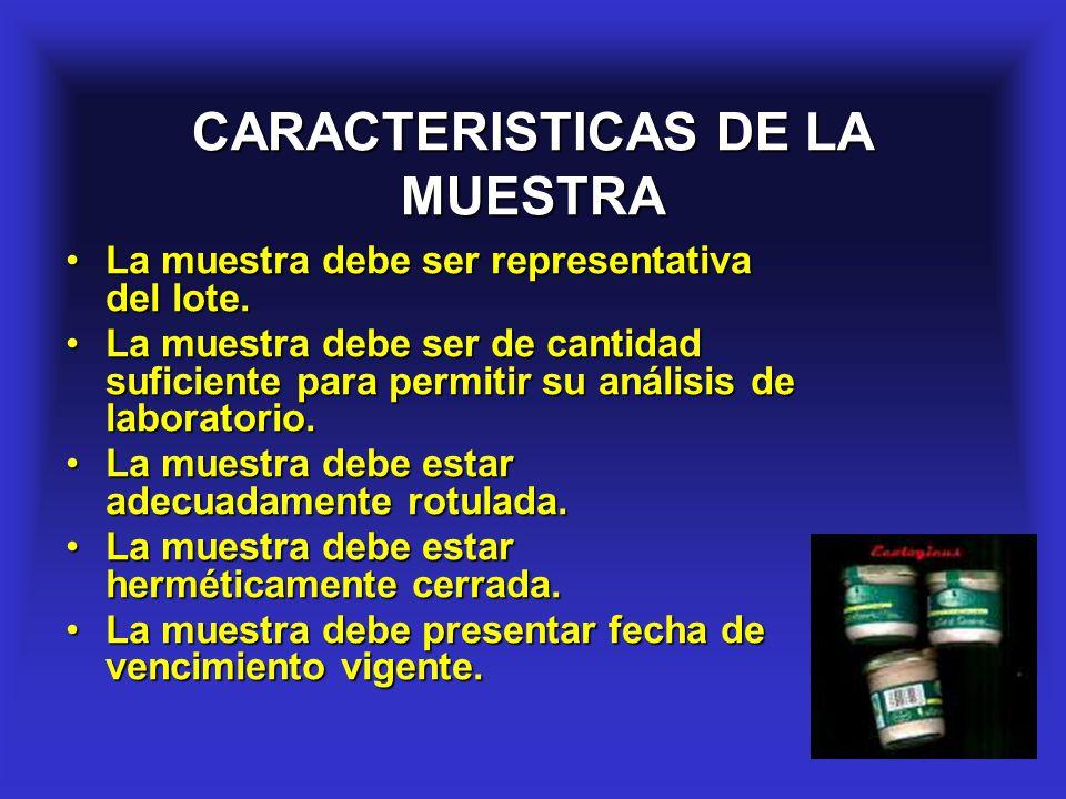 6 CARACTERISTICAS DE LA MUESTRA La muestra debe ser representativa del lote.La muestra debe ser representativa del lote. La muestra debe ser de cantid