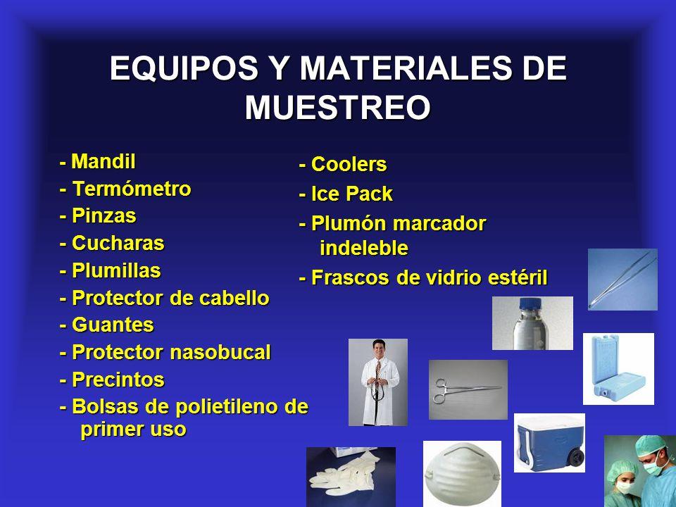 7 EQUIPOS Y MATERIALES DE MUESTREO - Coolers - Ice Pack - Plumón marcador indeleble - Frascos de vidrio estéril - Mandil - Termómetro - Pinzas - Cucha