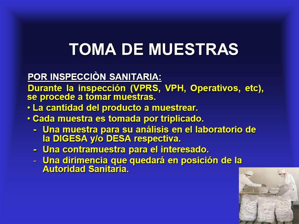 8 TOMA DE MUESTRAS TOMA DE MUESTRAS POR INSPECCIÒN SANITARIA: Durante la inspección (VPRS, VPH, Operativos, etc), se procede a tomar muestras. La cant