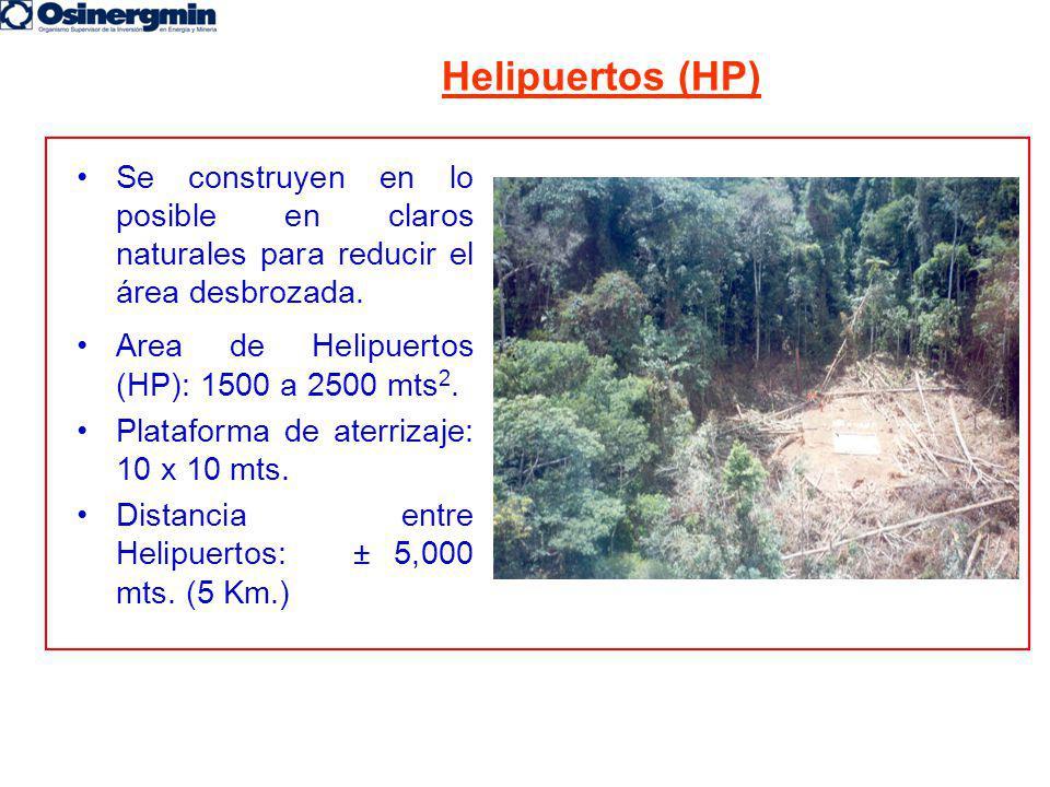 Se construyen en lo posible en claros naturales para reducir el área desbrozada. Area de Helipuertos (HP): 1500 a 2500 mts 2. Plataforma de aterrizaje