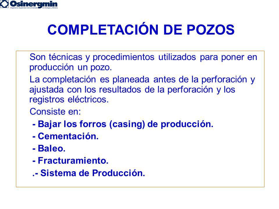 COMPLETACIÓN DE POZOS Son técnicas y procedimientos utilizados para poner en producción un pozo. La completación es planeada antes de la perforación y