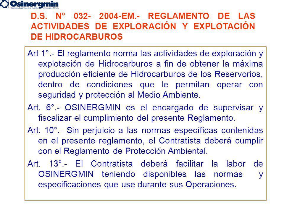 D.S. N° 032- 2004-EM.- REGLAMENTO DE LAS ACTIVIDADES DE EXPLORACIÓN Y EXPLOTACIÓN DE HIDROCARBUROS Art 1°.- El reglamento norma las actividades de exp