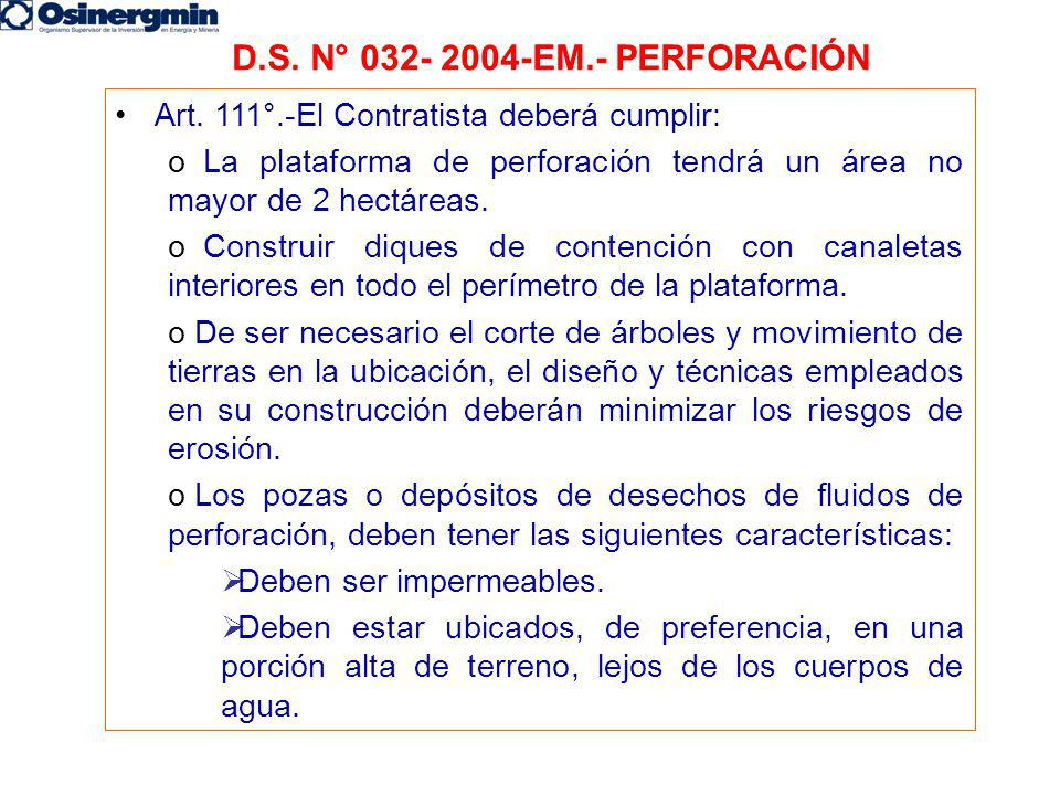 Art. 111°.-El Contratista deberá cumplir: o La plataforma de perforación tendrá un área no mayor de 2 hectáreas. o Construir diques de contención con