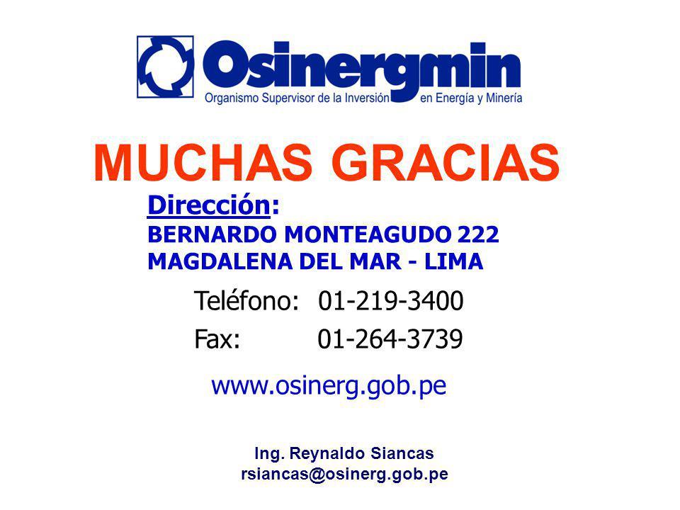 Dirección: BERNARDO MONTEAGUDO 222 MAGDALENA DEL MAR - LIMA Teléfono: 01-219-3400 Fax: 01-264-3739 www.osinerg.gob.pe MUCHAS GRACIAS Ing. Reynaldo Sia