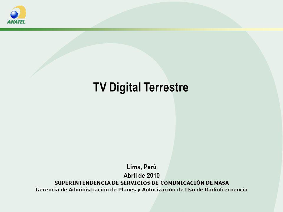 Lima, Perú Abril de 2010 SUPERINTENDENCIA DE SERVICIOS DE COMUNICACIÓN DE MASA Gerencia de Administración de Planes y Autorización de Uso de Radiofrecuencia TV Digital Terrestre