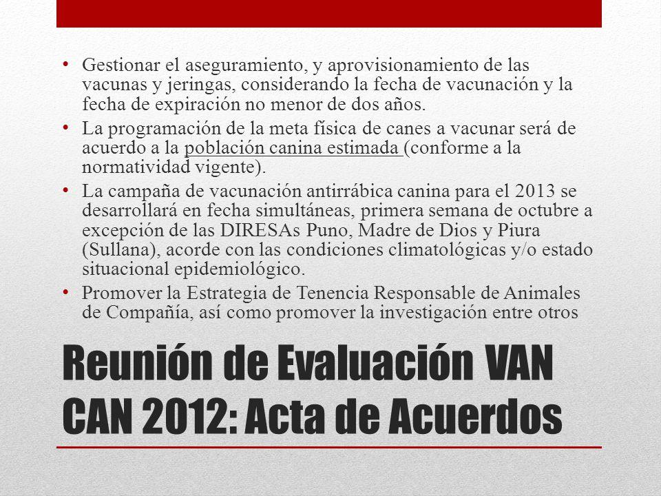 Reunión de Evaluación VAN CAN 2012: Acta de Acuerdos Gestionar el aseguramiento, y aprovisionamiento de las vacunas y jeringas, considerando la fecha de vacunación y la fecha de expiración no menor de dos años.