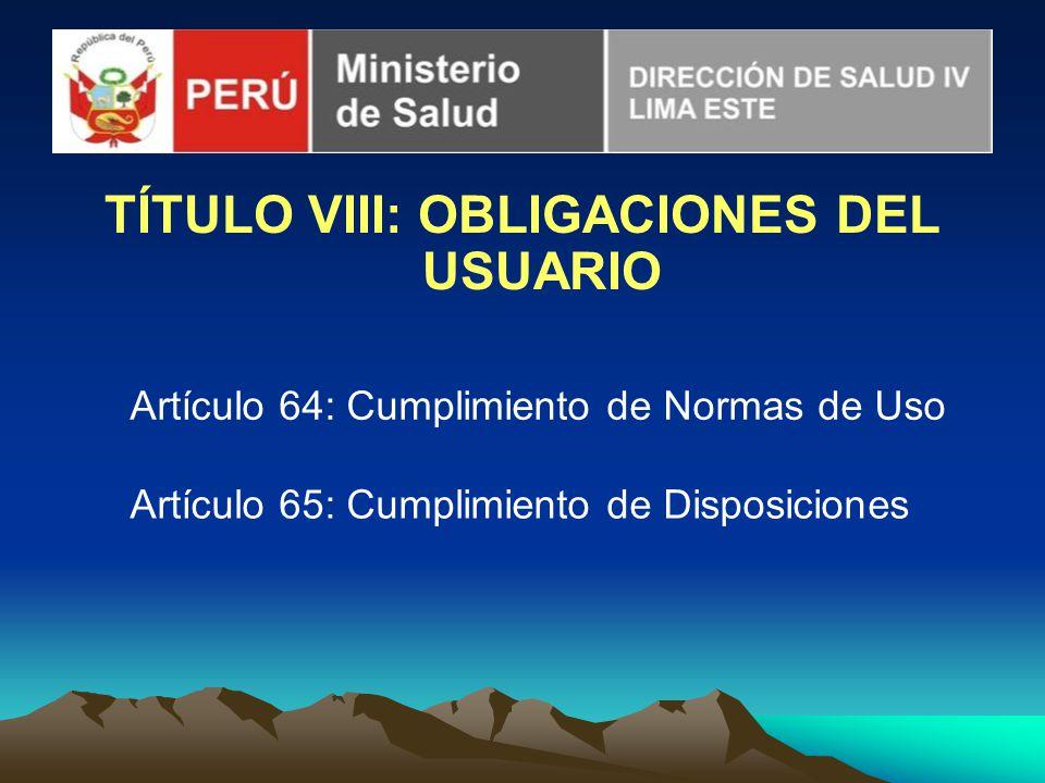TÍTULO VIII: OBLIGACIONES DEL USUARIO Artículo 64: Cumplimiento de Normas de Uso Artículo 65: Cumplimiento de Disposiciones