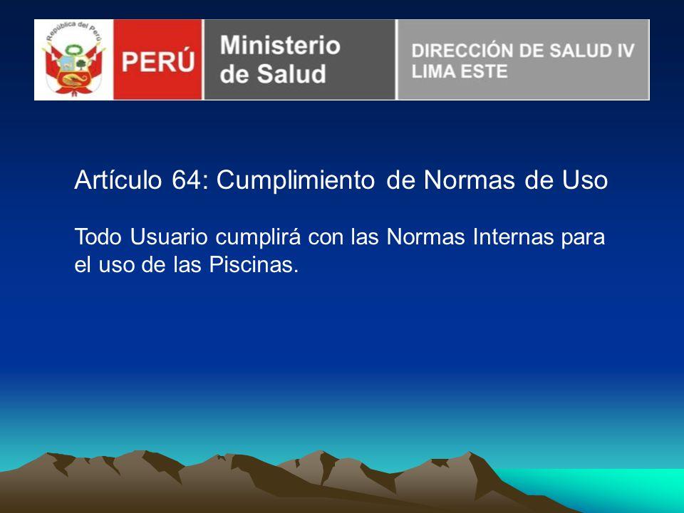 Artículo 64: Cumplimiento de Normas de Uso Todo Usuario cumplirá con las Normas Internas para el uso de las Piscinas.
