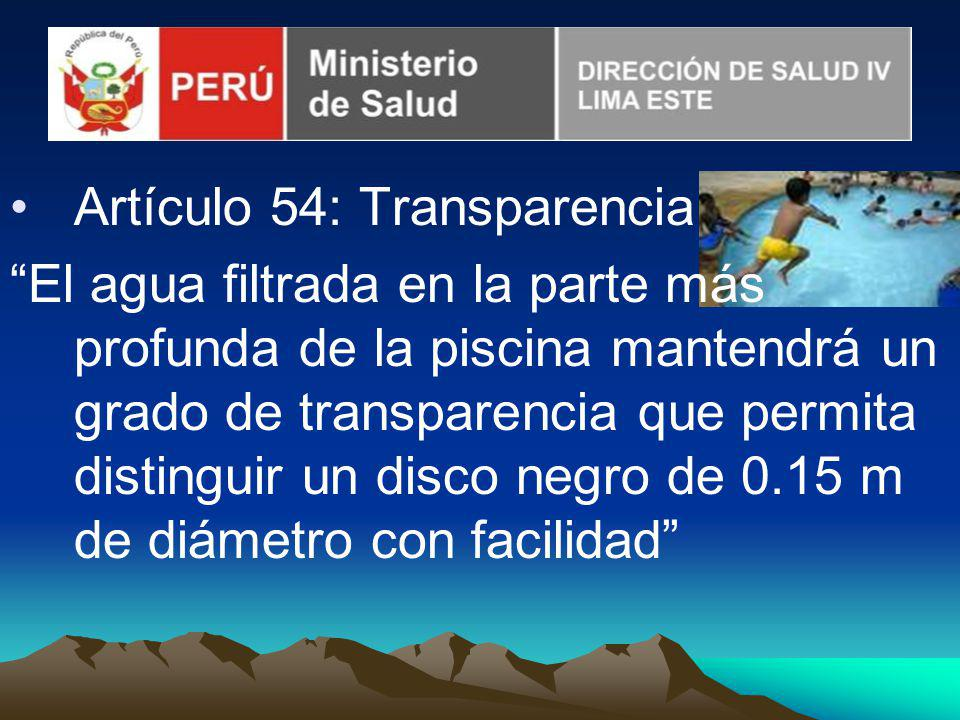 Artículo 54: Transparencia El agua filtrada en la parte más profunda de la piscina mantendrá un grado de transparencia que permita distinguir un disco