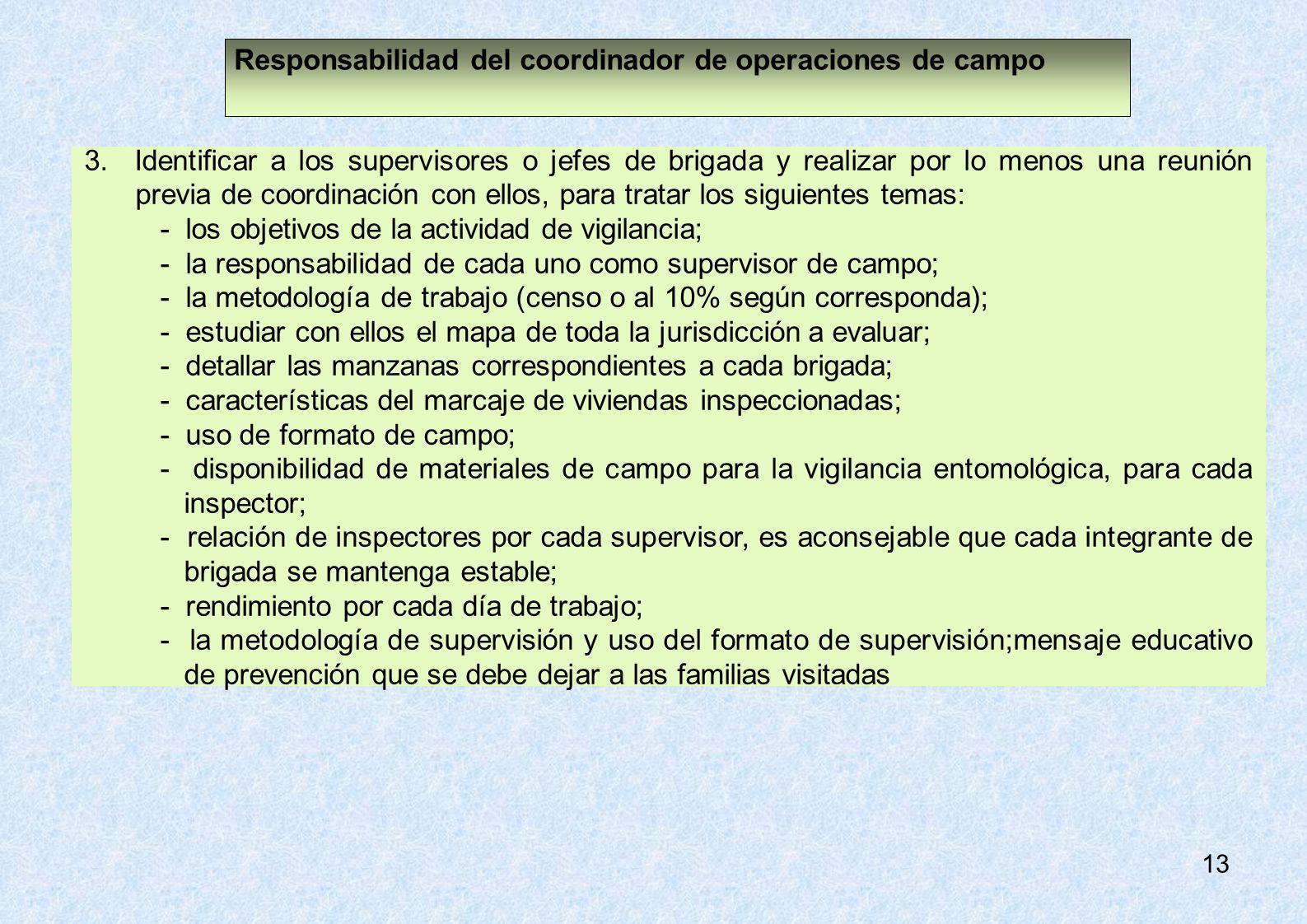 13 3. Identificar a los supervisores o jefes de brigada y realizar por lo menos una reunión previa de coordinación con ellos, para tratar los siguient