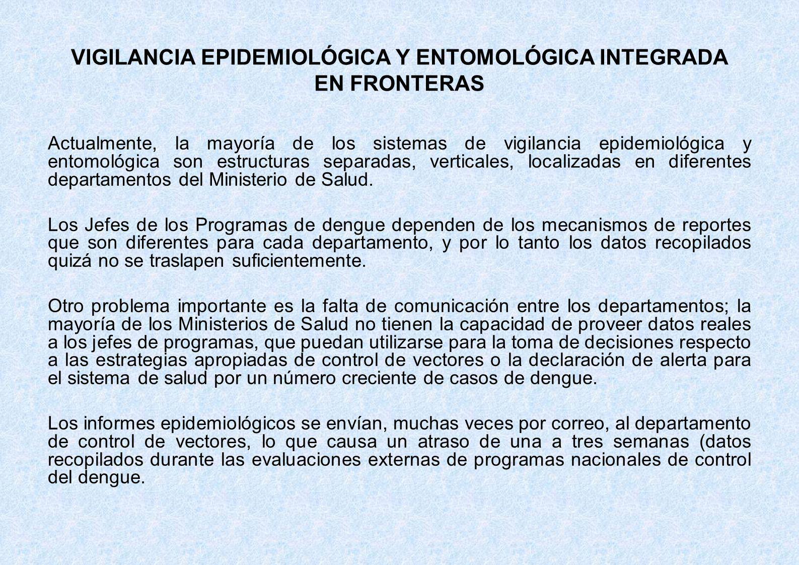 VIGILANCIA EPIDEMIOLÓGICA Y ENTOMOLÓGICA INTEGRADA EN FRONTERAS Actualmente, la mayoría de los sistemas de vigilancia epidemiológica y entomológica so