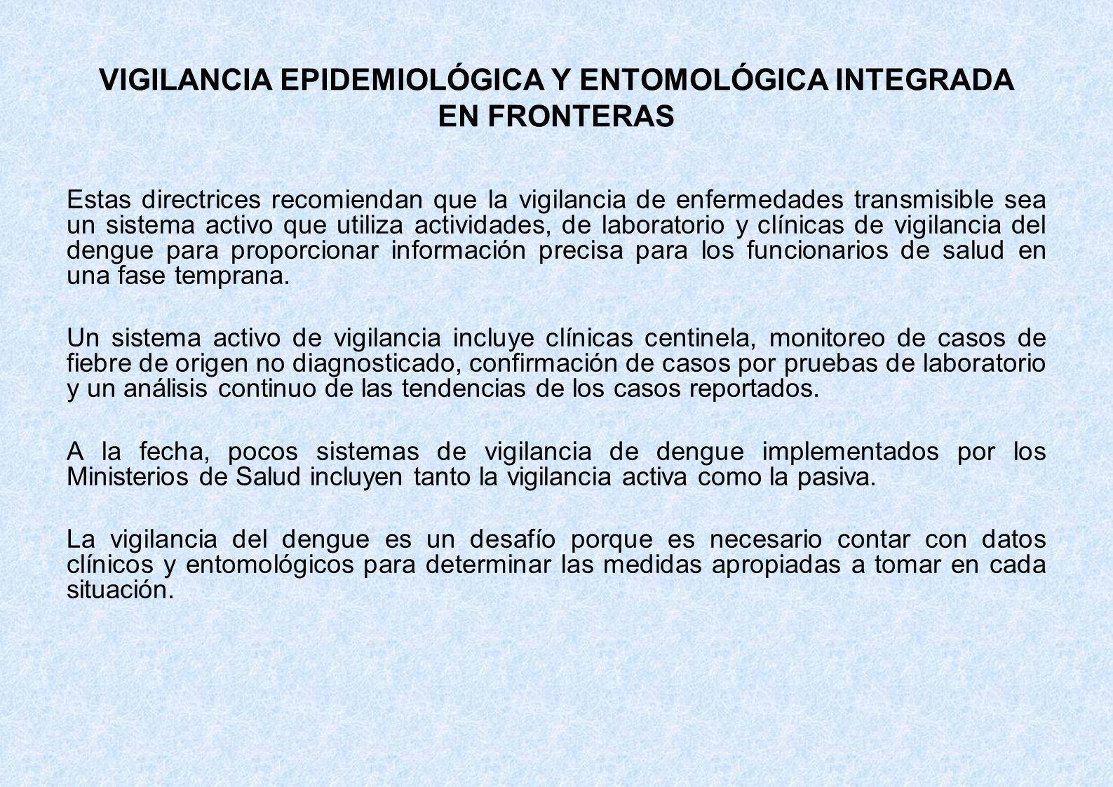 VIGILANCIA EPIDEMIOLÓGICA Y ENTOMOLÓGICA INTEGRADA EN FRONTERAS Estas directrices recomiendan que la vigilancia de enfermedades transmisible sea un si