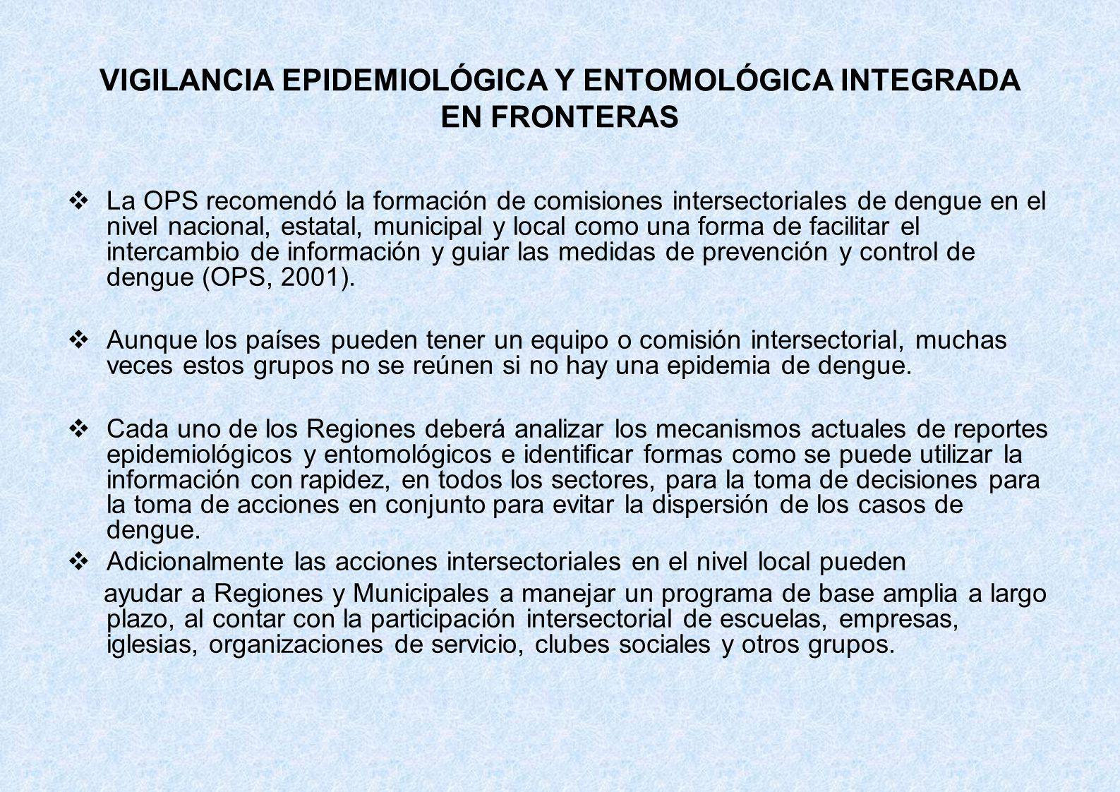 VIGILANCIA EPIDEMIOLÓGICA Y ENTOMOLÓGICA INTEGRADA EN FRONTERAS La OPS recomendó la formación de comisiones intersectoriales de dengue en el nivel nac