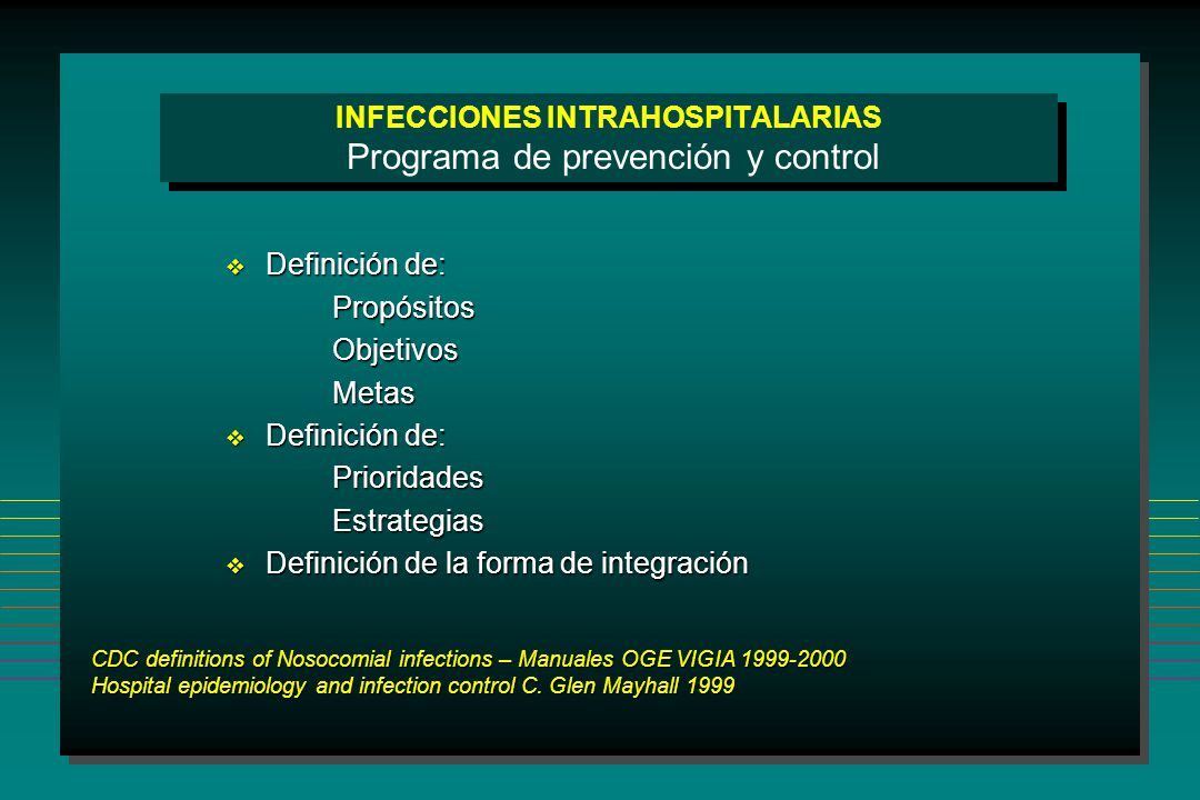 CDC definitions of Nosocomial infections – Manuales OGE VIGIA 1999-2000 Hospital epidemiology and infection control C. Glen Mayhall 1999 INFECCIONES I