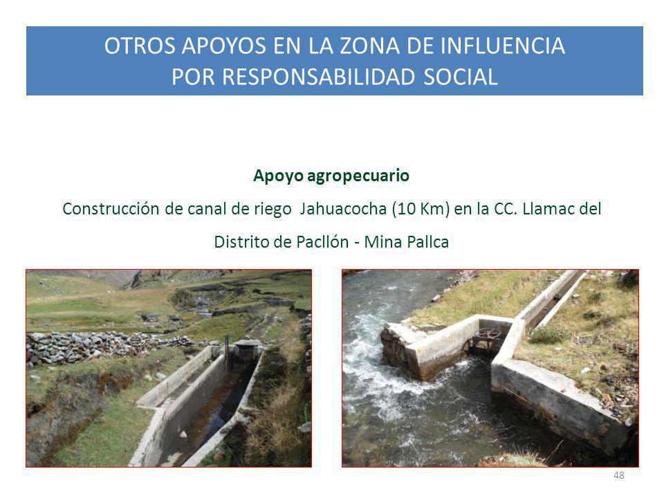 OTROS APOYOS EN LA ZONA DE INFLUENCIA POR RESPONSABILIDAD SOCIAL 48 Apoyo agropecuario Construcción de canal de riego Jahuacocha (10 Km) en la CC. Lla