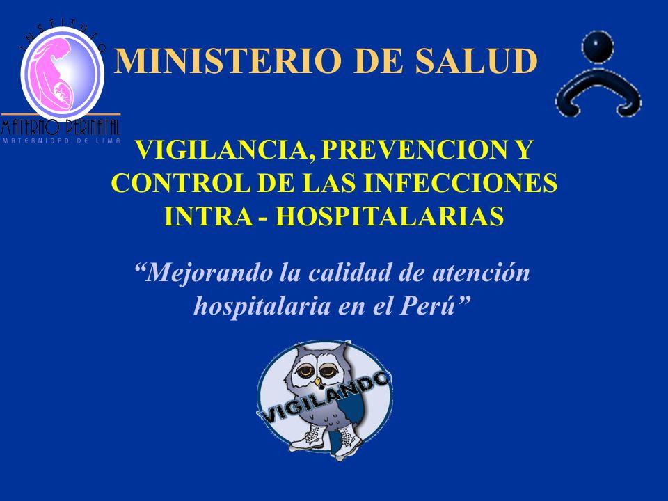 MINISTERIO DE SALUD VIGILANCIA, PREVENCION Y CONTROL DE LAS INFECCIONES INTRA - HOSPITALARIAS Mejorando la calidad de atención hospitalaria en el Perú