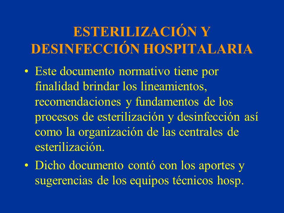 ESTERILIZACIÓN Y DESINFECCIÓN HOSPITALARIA Este documento normativo tiene por finalidad brindar los lineamientos, recomendaciones y fundamentos de los