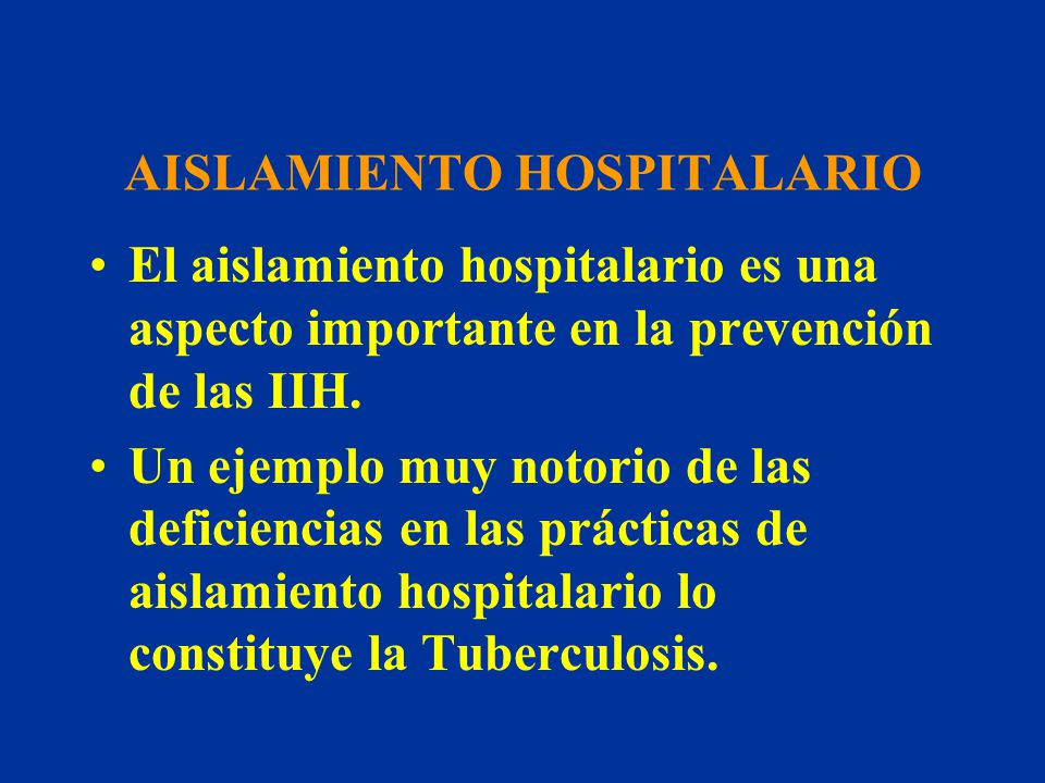 AISLAMIENTO HOSPITALARIO El aislamiento hospitalario es una aspecto importante en la prevención de las IIH. Un ejemplo muy notorio de las deficiencias