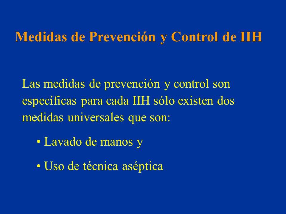 Las medidas de prevención y control son específicas para cada IIH sólo existen dos medidas universales que son: Lavado de manos y Uso de técnica asépt
