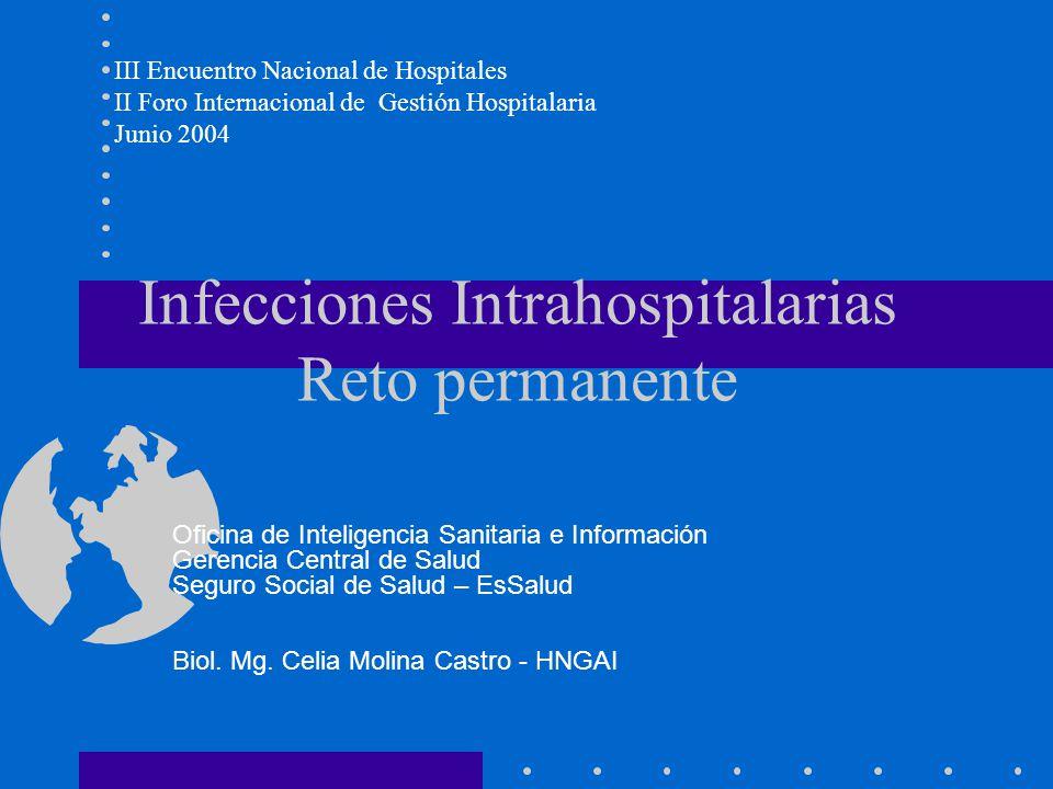 Infecciones Intrahospitalarias Reto permanente III Encuentro Nacional de Hospitales II Foro Internacional de Gestión Hospitalaria Junio 2004 Oficina de Inteligencia Sanitaria e Información Gerencia Central de Salud Seguro Social de Salud – EsSalud Biol.