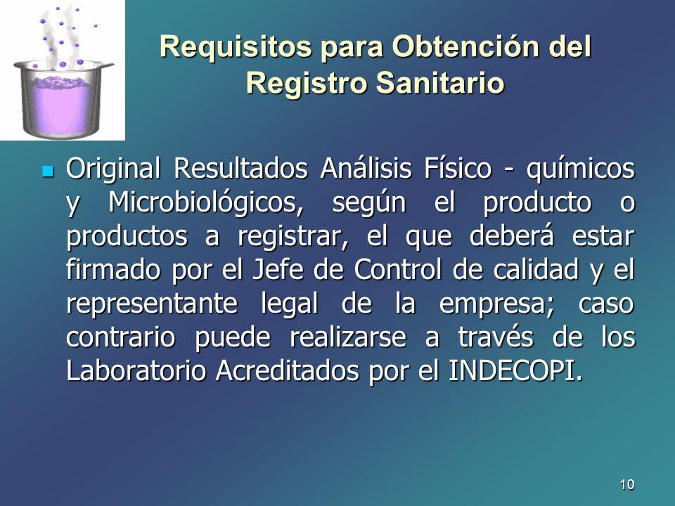 10 Requisitos para Obtención del Registro Sanitario Original Resultados Análisis Físico - químicos y Microbiológicos, según el producto o productos a