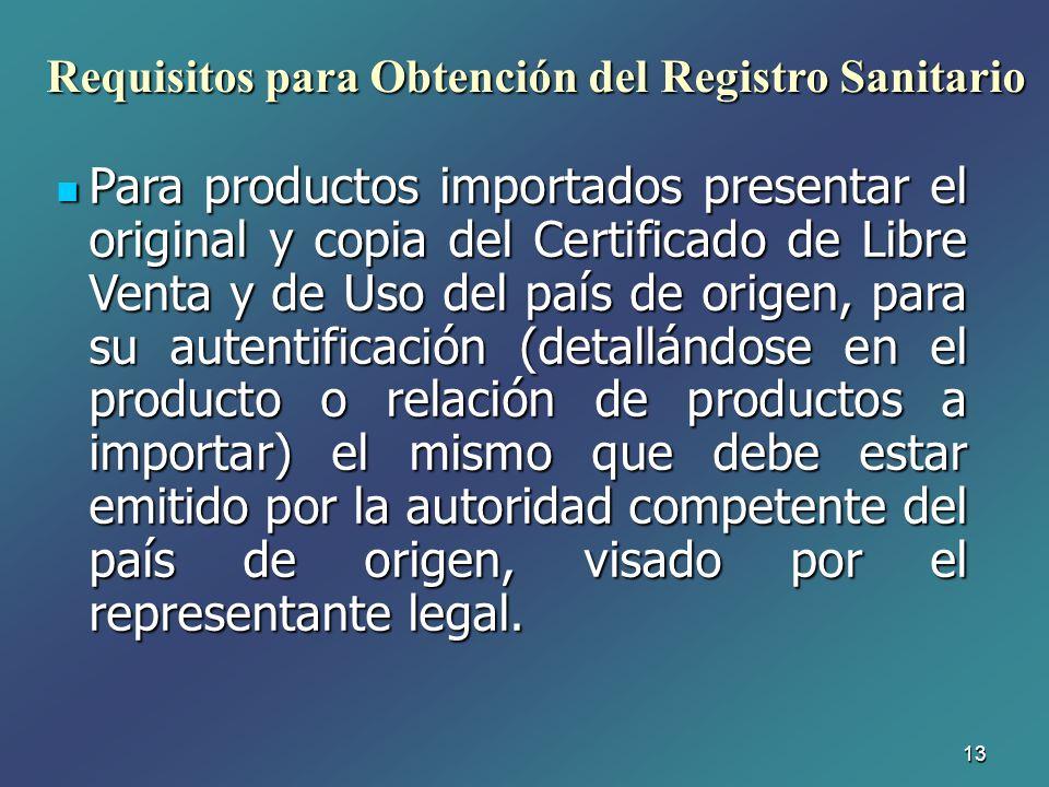 13 Para productos importados presentar el original y copia del Certificado de Libre Venta y de Uso del país de origen, para su autentificación (detall
