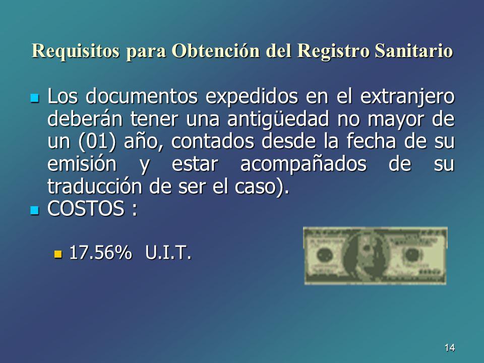 14 Requisitos para Obtención del Registro Sanitario Los documentos expedidos en el extranjero deberán tener una antigüedad no mayor de un (01) año, co