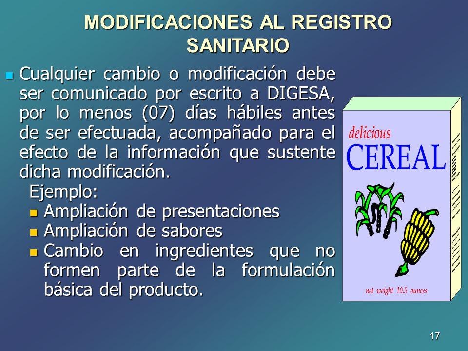 17 Cualquier cambio o modificación debe ser comunicado por escrito a DIGESA, por lo menos (07) días hábiles antes de ser efectuada, acompañado para el