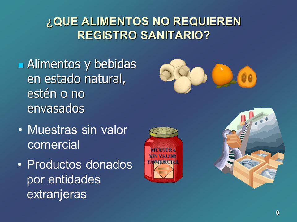 6 MUESTRA SIN VALOR COMERCIAL ¿QUE ALIMENTOS NO REQUIEREN REGISTRO SANITARIO? Alimentos y bebidas en estado natural, estén o no envasados Alimentos y