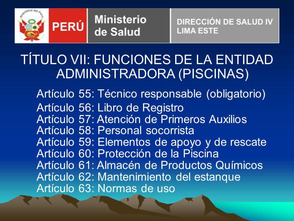 TÍTULO VII: FUNCIONES DE LA ENTIDAD ADMINISTRADORA (PISCINAS) Artículo 55: Técnico responsable (obligatorio) Artículo 56: Libro de Registro Artículo 5