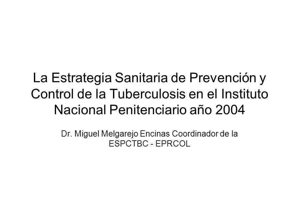 La Estrategia Sanitaria de Prevención y Control de la Tuberculosis en el Instituto Nacional Penitenciario año 2004 Dr. Miguel Melgarejo Encinas Coordi
