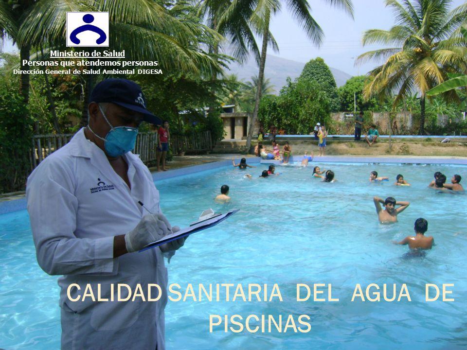 CALIDAD SANITARIA DEL AGUA DE PISCINAS Ministerio de Salud Personas que atendemos personas Dirección General de Salud Ambiental DIGESA