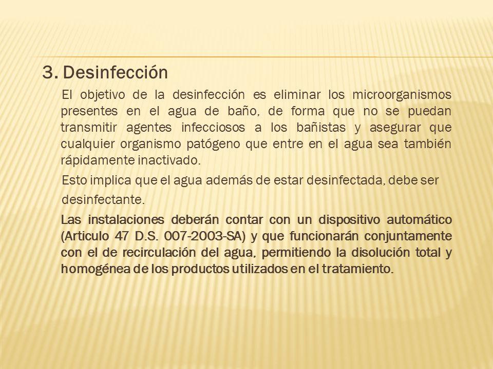 3. Desinfección El objetivo de la desinfección es eliminar los microorganismos presentes en el agua de baño, de forma que no se puedan transmitir agen