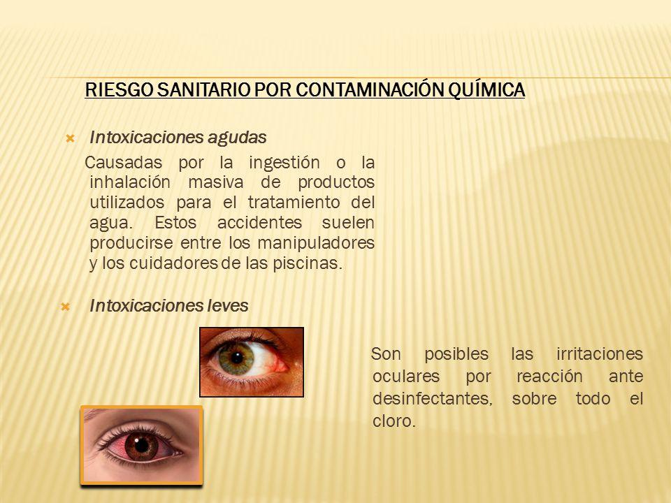 RIESGO SANITARIO POR CONTAMINACIÓN QUÍMICA Intoxicaciones leves Son posibles las irritaciones oculares por reacción ante desinfectantes, sobre todo el