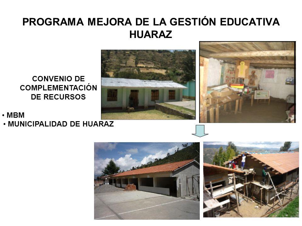PROGRAMA MEJORA DE LA GESTIÓN EDUCATIVA HUARAZ CONVENIO DE COMPLEMENTACIÓN DE RECURSOS MBM MUNICIPALIDAD DE HUARAZ