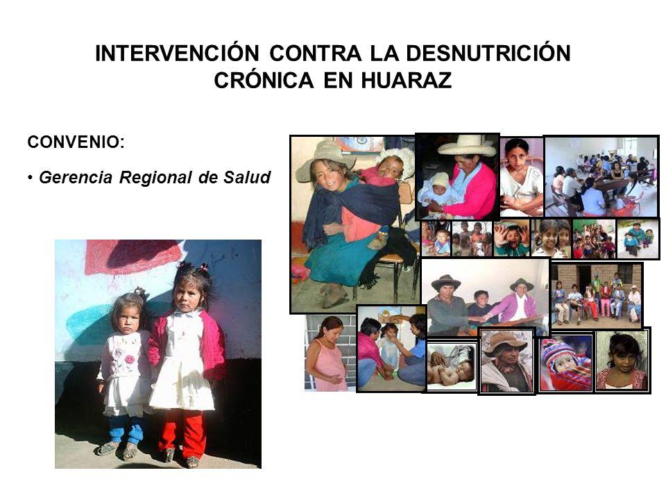 INTERVENCIÓN CONTRA LA DESNUTRICIÓN CRÓNICA EN HUARAZ CONVENIO: Gerencia Regional de Salud