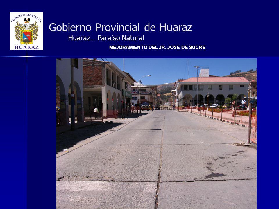 Gobierno Provincial de Huaraz Huaraz… Paraíso Natural MEJORAMIENTO DEL JR. JOSE DE SUCRE