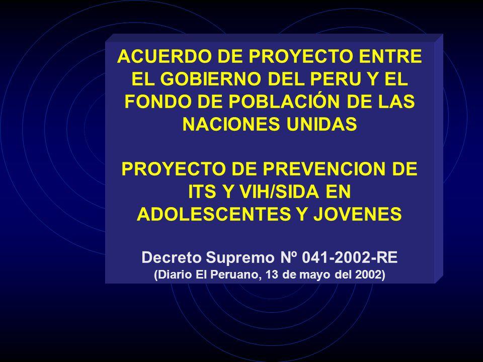ACUERDO DE PROYECTO ENTRE EL GOBIERNO DEL PERU Y EL FONDO DE POBLACIÓN DE LAS NACIONES UNIDAS PROYECTO DE PREVENCION DE ITS Y VIH/SIDA EN ADOLESCENTES