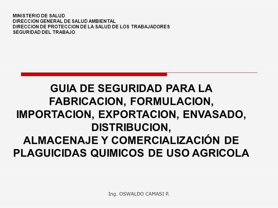 Ing. OSWALDO CAMASI P. GUIA DE SEGURIDAD PARA LA FABRICACION, FORMULACION, IMPORTACION, EXPORTACION, ENVASADO, DISTRIBUCION, ALMACENAJE Y COMERCIALIZA